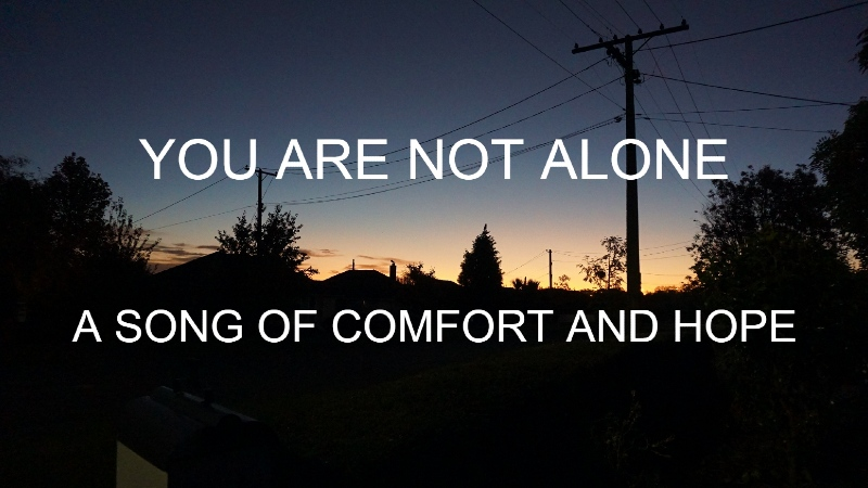 You Are Not Alone – A song of comfort and hope in this lockdown moment