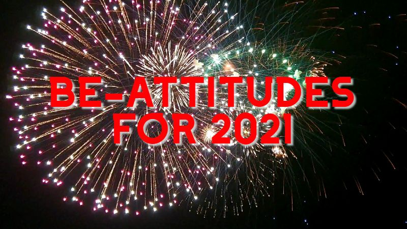 Be-Attitudes for the New Year We Need to Have, Live, and Share